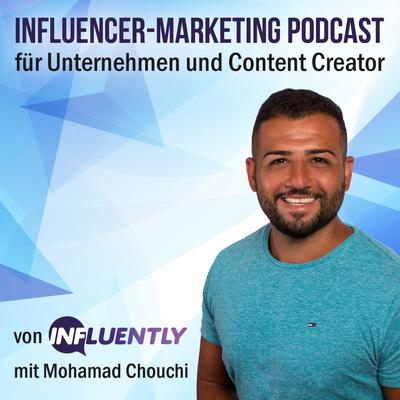 Influently   Der Influencer-Marketing Podcast für Unternehmen und Content Creator  