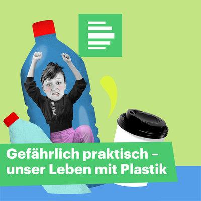 Gefährlich praktisch - unser Leben mit Plastik