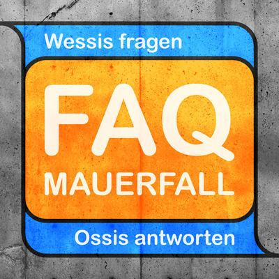 FAQ Mauerfall - Wessis fragen, Ossis antworten