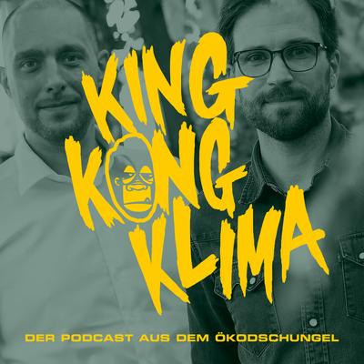 King Kong Klima - Der Podcast aus dem Ökodschungel