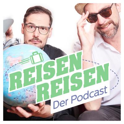 Reisen Reisen - Der Podcast
