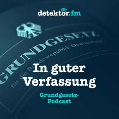 – In guter Verfassung - Der Grundgesetz-Podcast | Deutscher Podcast Preis 2020