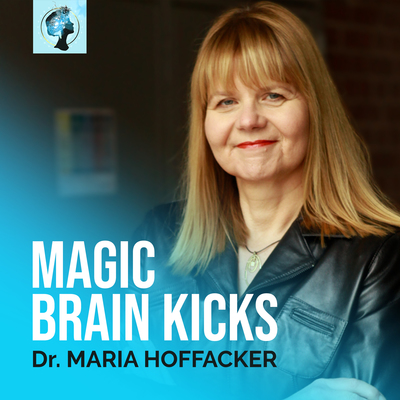 MAGIC BRAIN KICKS by Dr. Maria Hoffacker