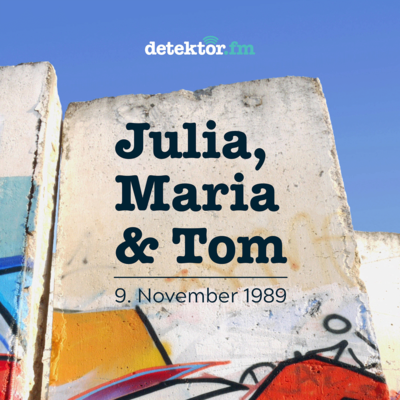 1989: Julia, Maria & Tom – 30 Jahre Mauerfall, 30 Jahre Leben