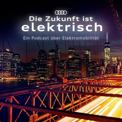 Die Zukunft ist elektrisch. Ein Podcast über Elektromobilität.