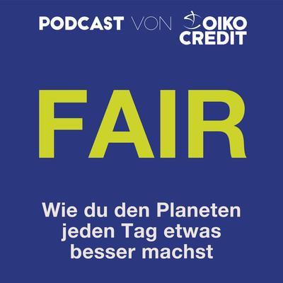 """""""FAIR: Wie du den Planeten jeden Tag etwas besser machen kannst."""" von Oikocredit"""