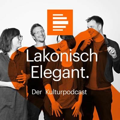 Lakonisch Elegant. Der Kulturpodcast.
