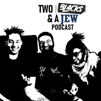 Two Blacks and a Jew Podcast