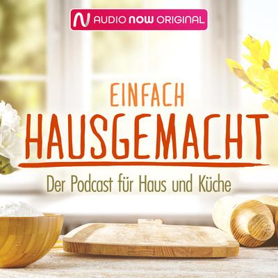 Einfach Hausgemacht - Der Podcast für Haus und Küche