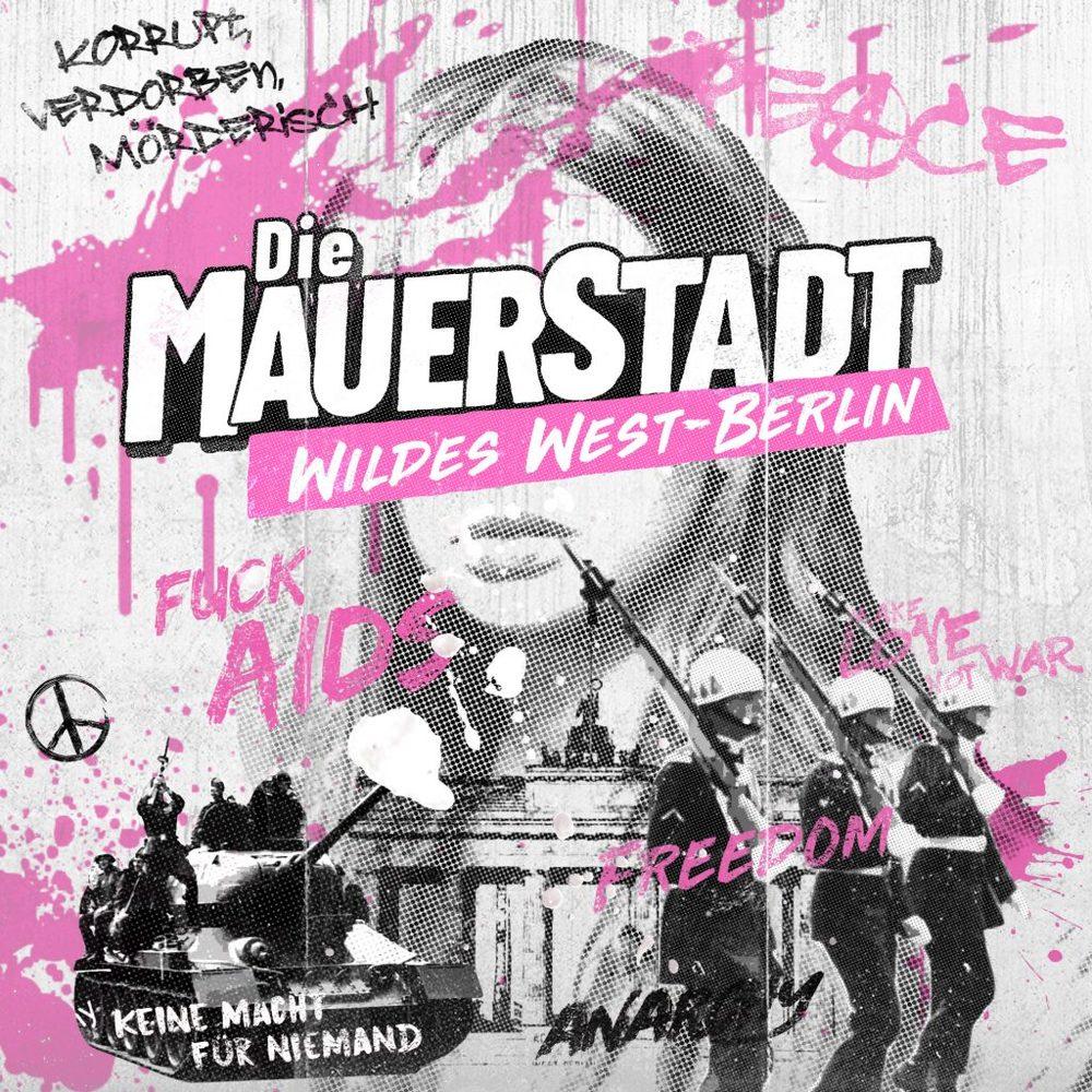 Die Mauerstadt – Wildes West-Berlin