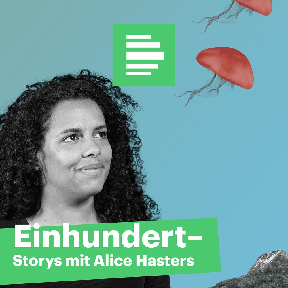 Einhundert – Storys mit Alice Hasters
