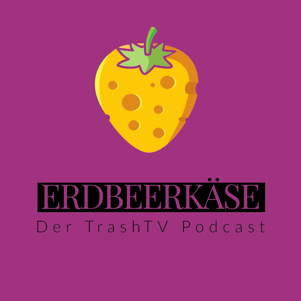 Erdbeerkäse – der Trash-TV-Podcast