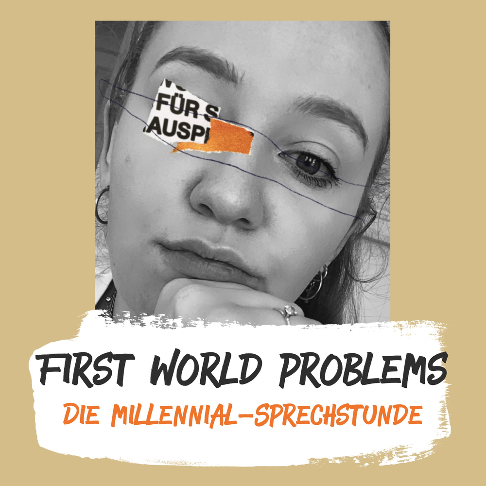 First World Problems – Die Millennialsprechstunde