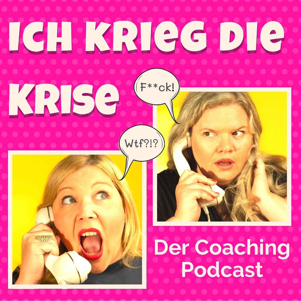 Ich krieg die Krise. Der Coaching Podcast
