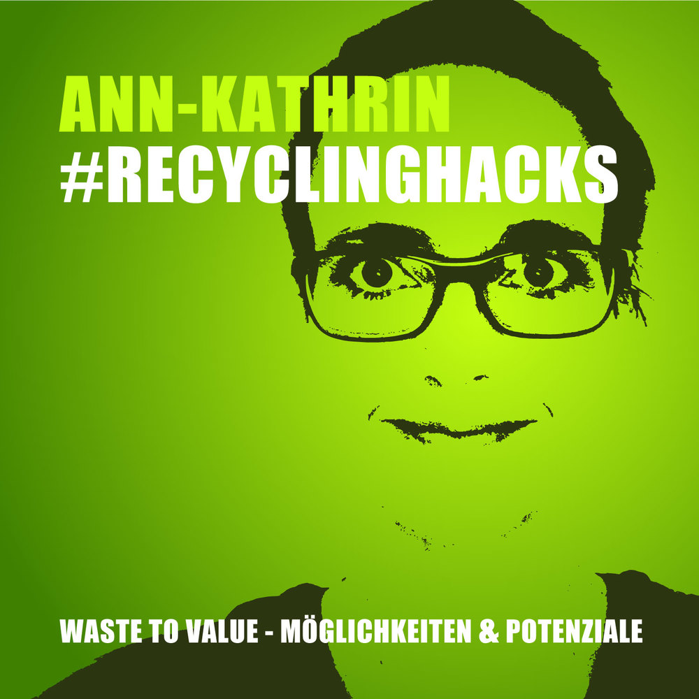 Recycling Hacks Waste to Value – Möglichkeiten und Potenziale