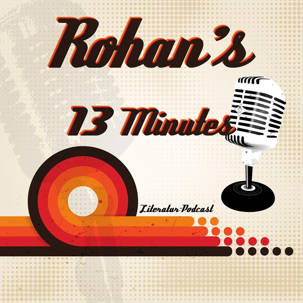 Rohan´s 13 Minutes – Literatur Podcast