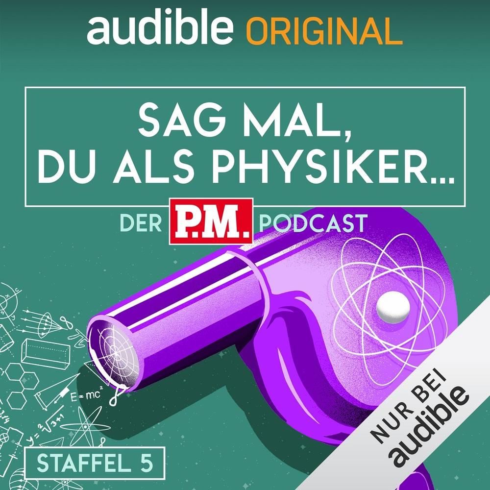 Sag mal, du als Physiker. Der P.M.-Podcast