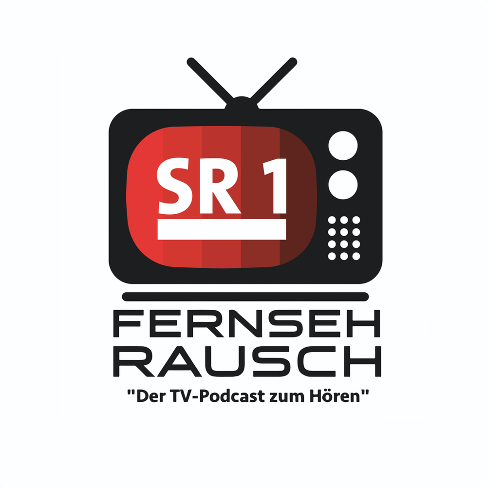 SR1 Fernsehrausch – der TV-Podcast zum Hören