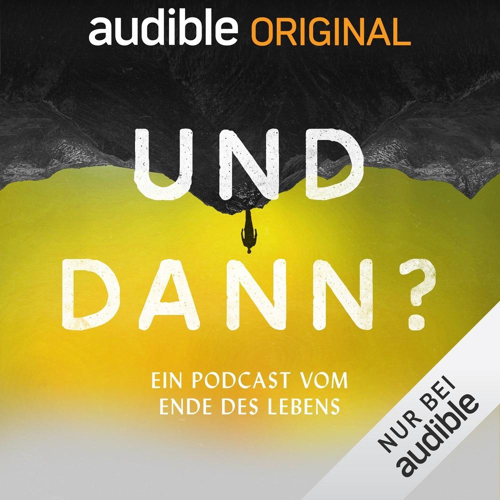Und dann? Ein Podcast vom Ende des Lebens